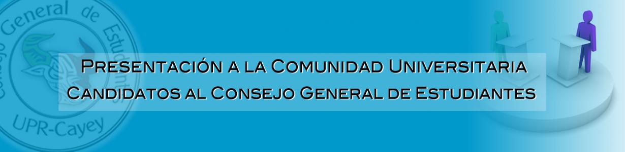 Banner representativo de la Presentación a la Comunidad Universitaria Candidatos al Consejo General de Estudiantes