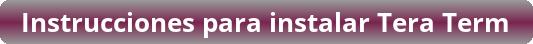 button_instrucciones-para-instalar-tera-term