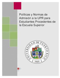 Políticas y Normas de Admisión a la UPR Estudiantes Procedentes Escuela Superior