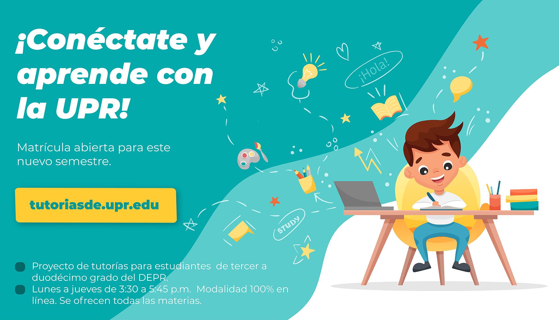 Conéctate y aprende con la UPR. Completa tu matrícula en tutoriasde.upr.edu.