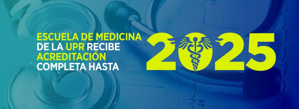 Acreditacion 2025 Escuela de Medicina UPR